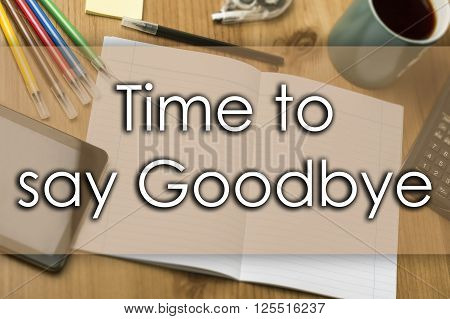 Time To Say Goodbye - Business Concept With Text