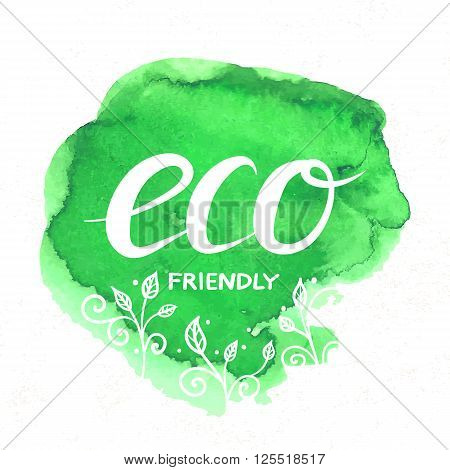 Eco Friendly hand drawn lettering sticker with doodle plants isolated on white. Vector prase for ecological design. Eco friendly label with watercolor stain