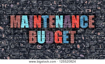 Maintenance Budget Concept. Modern Illustration. Multicolor Maintenance Budget Drawn on Dark Brick Wall. Doodle Icons. Doodle Style of Maintenance Budget Concept. Maintenance Budget on Wall.
