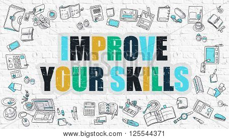 Improve Your Skills Concept. Improve Your Skills Drawn on White Wall. Improve Your Skills in Multicolor. Doodle Design. Modern Style Illustration. Line Style Illustration. White Brick Wall.