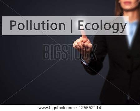 Ecology  Pollution - Businesswoman Hand Pressing Button On Touch Screen Interface.