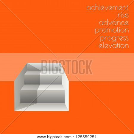Vector illustration with   white stairs on orange background.  3d geometric background with text rise, achievement, elevation,  advance,  promotion,  progress.