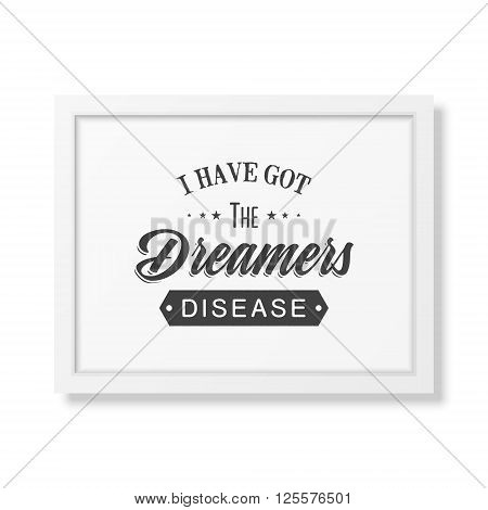 I have got the dreamers diseas - Quote typographical background in the realistic square white frame isolated on white background. Vintage typography background, mockup for design, vintage typography design, vintage typography art, vintage typography label