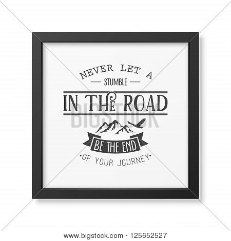 Never let a stumble in the road, be the end of your journey - Quote typographical background in the realistic square black frame isolated on white background.