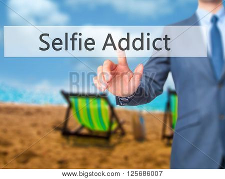 Selfie Addict - Businessman Hand Pressing Button On Touch Screen Interface.