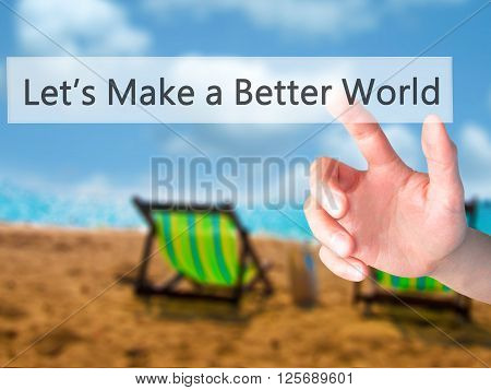 Let's Make A Better World  - Hand Pressing A Button On Blurred Background Concept On Visual Screen.