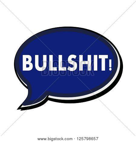 an images of Bullshit wording on blue Speech bubbles