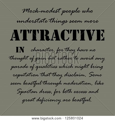 Mock-modest people who understate things seem more attractive in character, for they have no thought of gain but rather to avoid any parade of qualities ...