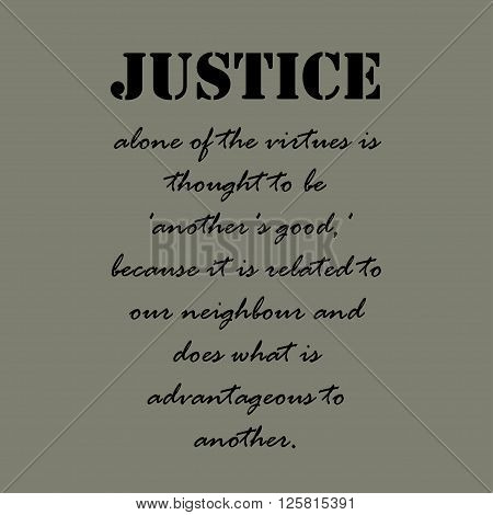 Justice alone of the virtues is thought to be 'another's good, ' because it is related to our neighbour and does what is advantageous to another.