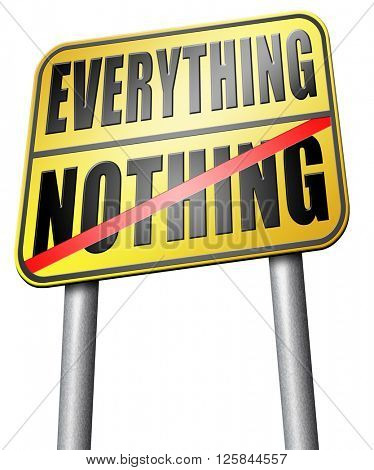 everything or nothing win or lose taking risks success or failure want it all inclusive or nothing