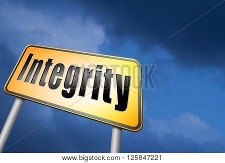 Integrity authentic and honest and reliable leads to trust, road sign billboard.