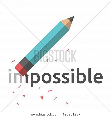 Pencil with eraser erasing word impossible. Flat style illustration. Business success motivation positive thinking confidence concept. EPS 8 vector illustration no transparency