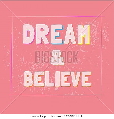 Motivated Quote Dream Believe.Motivational Poster background. Vector Typography Slogan Concept. Idea for design of motivated slogan banner with quotes t-shirt print. Vector Illustration.