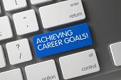 Achieving Career Goals Key. Concept of Achieving Career Goals, with Achieving Career Goals on Blue Enter Keypad on Computer Keyboard. 3D Illustration. poster