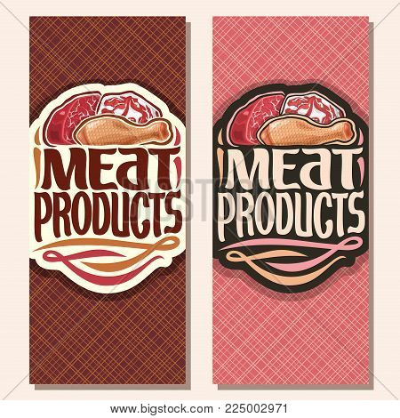 Vector vertical banners for Meat, cut piece of raw marble beef, chop slice of fat pork meat and uncooked chicken drumstick, original brush typeface for words meat products, flyers for butcher shop.