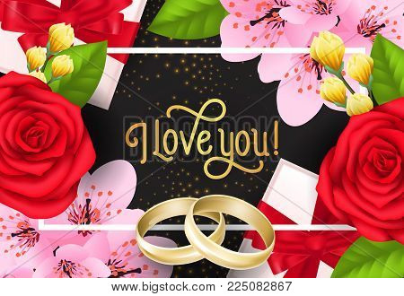 I love you lettering in frame with roses, blooming, wedding rings and gift boxes on black background. Calligraphic inscription can be used for greeting cards, romantic messages, posters, banners.