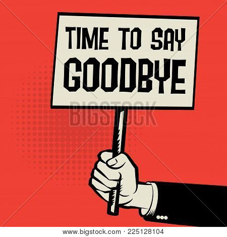 Poster in hand, business concept with text Time to Say Goodbye, vector illustration