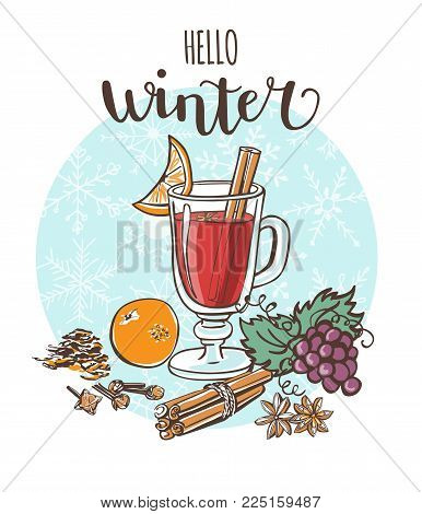 Hello winter Mulled wine. Vector illustration with hot drink and its ingredients on blue circle with snowflakes and handwriting. Hand drawn doodle for recipe card, poster or menu design.