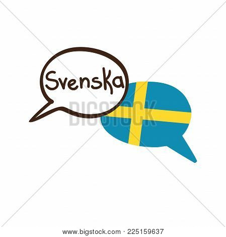 Vector Illustration With Two Hand Drawn Doodle Speech Bubbles With A National Flag Of Sweden And Han