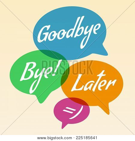 Vector illustration - Hand drawn speech bubble. Set with text goodbye, bye, later . Speech bubble colorful set.