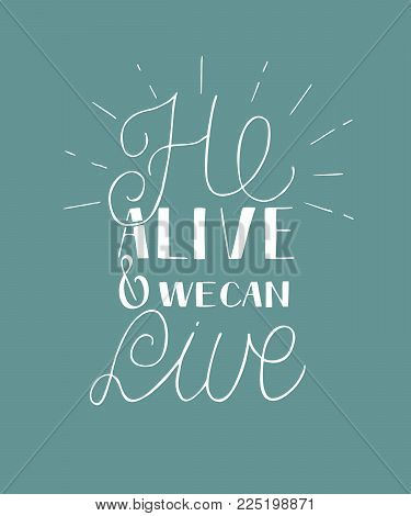 Hand lettering He alive and we can live with rays. Biblical background. Easter. Sunday. Christian poster. New Testament.