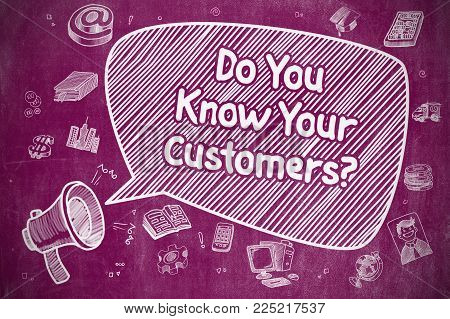 Business Concept. Loudspeaker with Text Do You Know Your Customers. Hand Drawn Illustration on Purple Chalkboard.