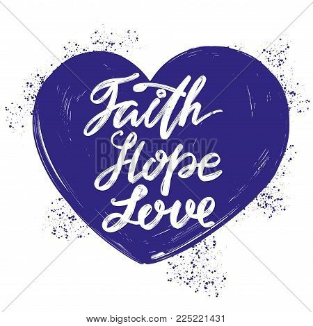 faith, hope, love the quote on the background of the heart, calligraphic text symbol of Christianity hand drawn vector illustration sketch.