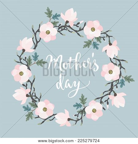 Mothers day greeting card, invitation. Brush script, calligraphic design, floral wreath made of oak leaves and magnolia flowers. Stock vector illustration.