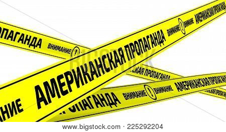 USA propaganda. Yellow warning tapes with inscription AMERICAN PROPAGANDA. ATTENTION (Russian language) on the white surface. Isolated. 3D Illustration
