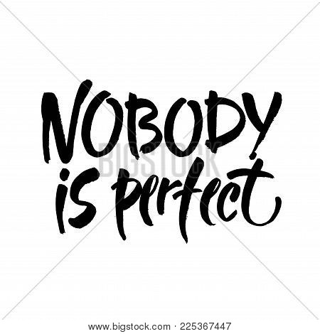 Nobody is perfect. Inspirational phrase about making mistakes and perfectionism. Motivational quote, vector lettering. Black calligraphy isolated on white background. Modern brush calligraphy.