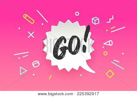 Banner Go. Speech bubble, poster and sticker concept in geometric memphis style with text GO. Icon message for banner, poster, web. Text for motivation theme. Inspiration concept. Vector Illustration