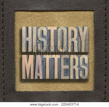 History Matters Phrase Assembled From Vintage Wooden Letterpress Inside Stitched Leather Frame