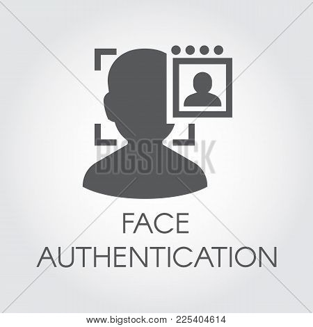 Face Authentication Flat Icon. Facial Biometric Identity. Silhouette Of Human Head In Recognition Ca