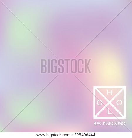 Holographic Background. Holo Iridescent Cover. Abstract Soft Pastel Colors Backdrop. Trendy Creative