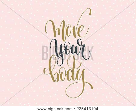 Move Your Body - Gold And Gray Hand Lettering Inscription Text On A Pink With White Dots Background,