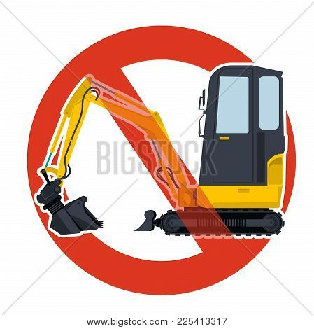 Prohibition Of Excavation Work Symbol. Dredging Strict Ban Sign. Caution Of Construction Machinery A