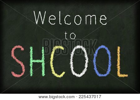 Welcome To School Spelled Incorrectly With A Chalk On A Blackboard
