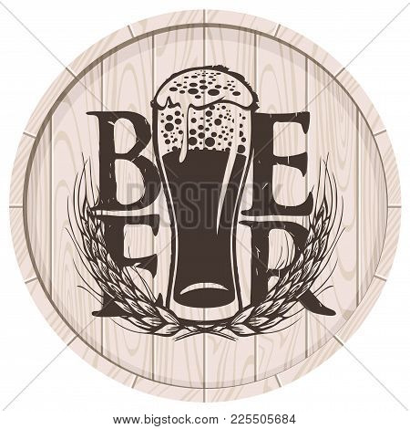Template Vector Beer Label With Overflowing Glass Of Frothy Beer And Wheat Ears On Wooden Cask In Re
