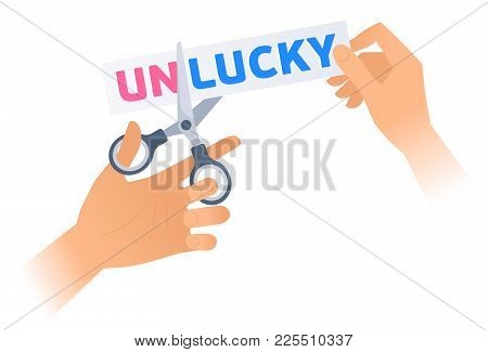 Human Hand Is Using A Scissors To Cut A Word Unlucky On The Poster. Flat Illustration Of Steel Offic