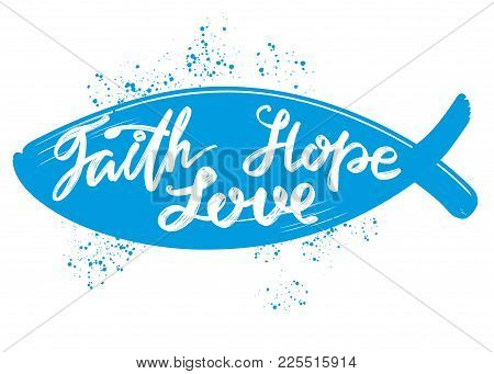 Faith, Hope, Love The Quote On The Background Of The Heart, Calligraphic Text Symbol Of Christianity
