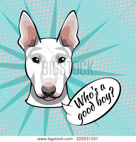 Bull Terrier Dog Vector Illustration. Who S A Good Boy