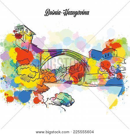 Colorful Mostar Bridge Bosnia-hezegovina. Hand Drawn Vector Illustration, Paint Splatter Color Isola