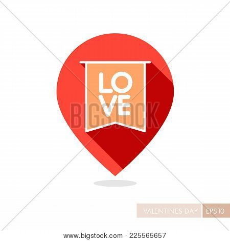 Flag With Inscription Love Pin Map Icon. Valentines Day Symbol. Map Pointer. Vector Illustration, Ro