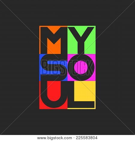 My Soul Lettering Cool Bright Colors Print Inscription On A T-shirt Or Youth Poster Design Monimalis