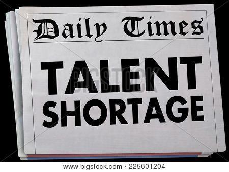 Talent Shortage Newspaper Headline Job Candidate Drought 3d Illustration