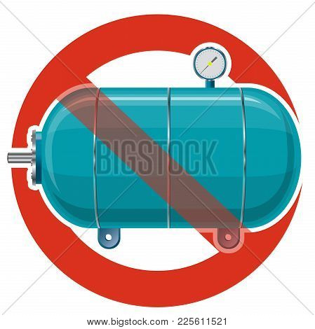Prohibition Of Vessel For Water, Gas, Air. Strict Ban On Construction Of Pressure Tank For Material