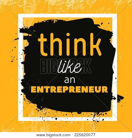 Think Like Entrepreneur Motivational Quote Poster. Vector Phrase On Dark Background. Best For Poster