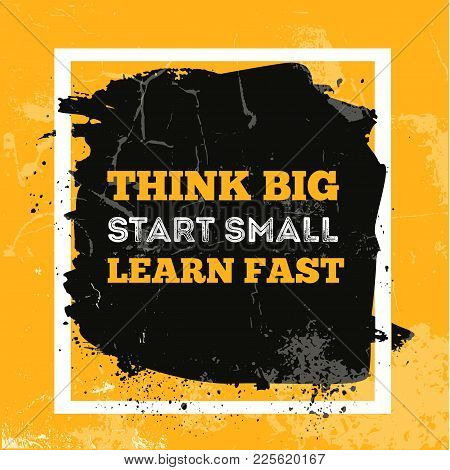 Think Big, Start Small, Learn Fast. Vector Quote. Motivational Quote Poster. Vector Phrase On Dark B