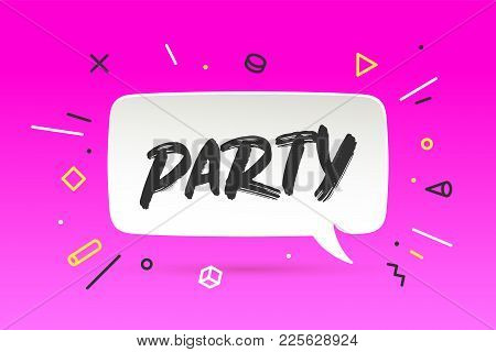Banner Party. Speech Bubble, Poster And Sticker Concept In Geometric Memphis Style With Text Party I