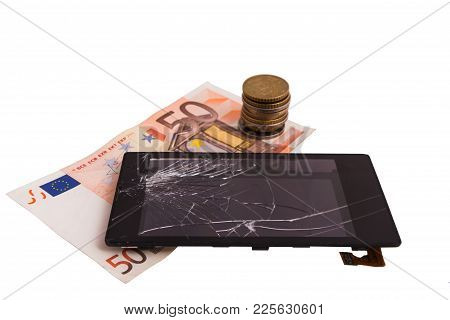 Broken Display With Cracked Display And Money, Euro Notes And Coins. Concept Repair Fee In The Servi